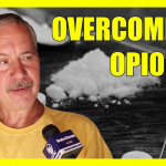 How To Overcome Opioids – An Addict Tells All